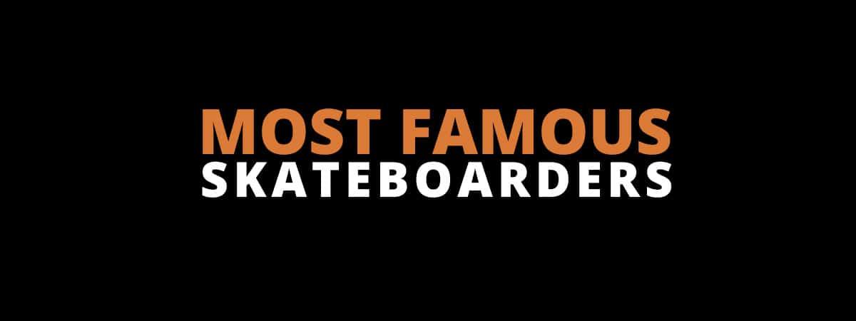 Most Famous Skateboarders