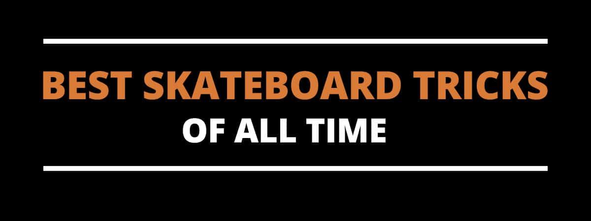 best skateboard tricks of all time